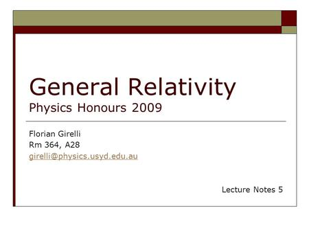 General Relativity Physics Honours 2009 Florian Girelli Rm 364, A28 Lecture Notes 5.