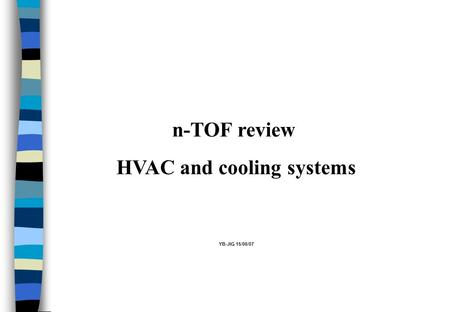 N-TOF review HVAC and cooling systems YB-JIG 15/06/07.