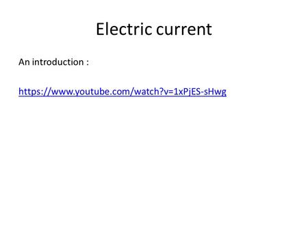 Electric current An introduction : https://www.youtube.com/watch?v=1xPjES-sHwg.