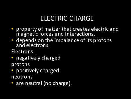 ELECTRIC CHARGE property of matter that creates electric and magnetic forces and interactions. depends on the imbalance of its protons and electrons. Electrons.