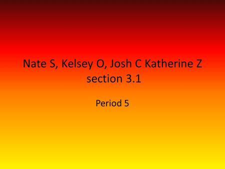 Nate S, Kelsey O, Josh C Katherine Z section 3.1 Period 5.