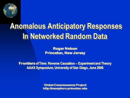 Global Consciousness Project   Anomalous Anticipatory Responses In Networked Random Data Anomalous.