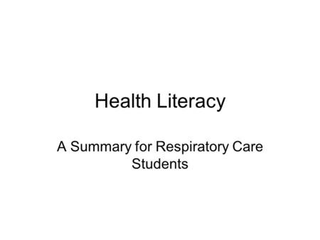 Health Literacy A Summary for Respiratory Care Students.