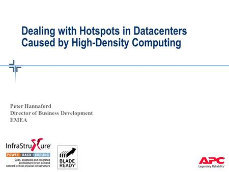 Dealing with Hotspots in Datacenters Caused by High-Density Computing Peter Hannaford Director of Business Development EMEA.