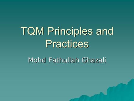 TQM Principles and Practices Mohd Fathullah Ghazali.