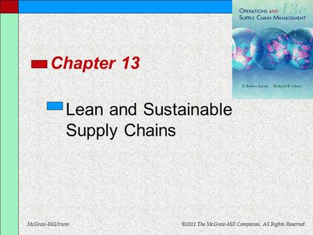 McGraw-Hill/Irwin © 2011 The McGraw-Hill Companies, All Rights Reserved Chapter 13 Lean and Sustainable Supply Chains.
