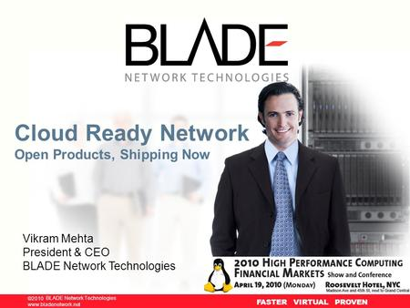 © BLADE Network Technologies, 2009 www.bladenetwork.net ©2010 www.bladenetwork.net FASTER VIRTUAL PROVEN Cloud Ready Network Open Products, Shipping Now.