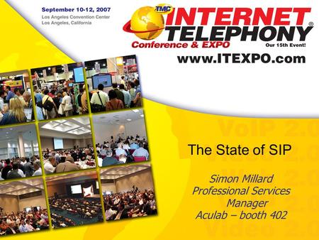 Simon Millard Professional Services Manager Aculab – booth 402 The State of SIP.