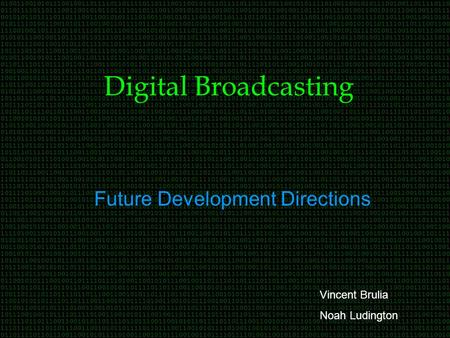 Digital Broadcasting Future Development Directions Vincent Brulia Noah Ludington.