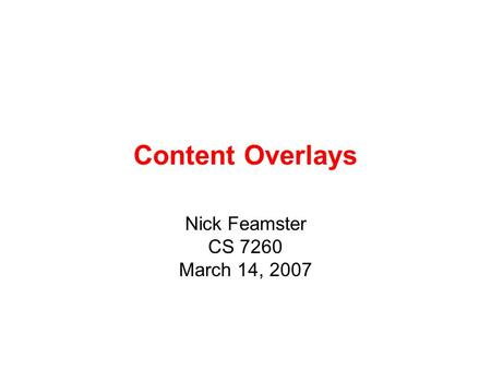 Content Overlays Nick Feamster CS 7260 March 14, 2007.