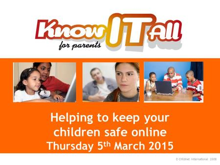 © Childnet International 2008 Helping to keep your children safe online Thursday 5 th March 2015.