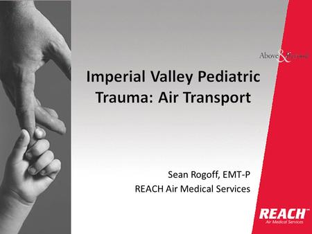Sean Rogoff, EMT-P REACH Air Medical Services. We will be available and prepared to provide customer-oriented, high-quality patient care, in a safe and.