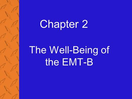 Chapter 2 The Well-Being of the EMT-B. 2: The Well-Being of the EMT-B Emergency Care and Transportation of the Sick and Injured, 8th Edition, AAOS 2 List.
