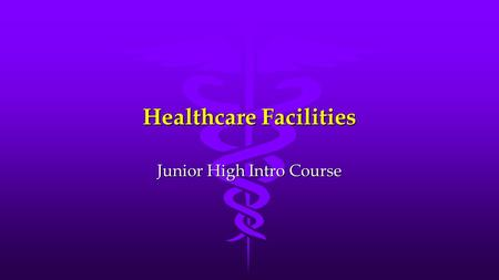 Healthcare Facilities Junior High Intro Course. Hospitals l Healthcare Facilities are places that provide care or make it possible for some type of care.