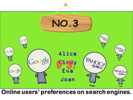 AliceCindyEvaJoan V S. Online users' preferences on search engines.