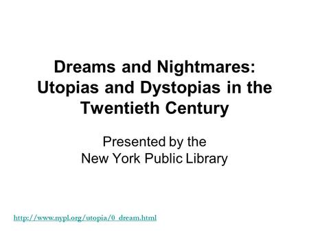 Dreams and Nightmares: Utopias and Dystopias in the Twentieth Century Presented by the New York Public Library