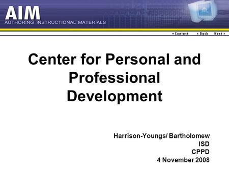 Center for Personal and Professional Development Harrison-Youngs/ Bartholomew ISD CPPD 4 November 2008.