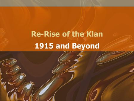 Re-Rise of the Klan 1915 and Beyond. Terms to Know Ku Klux Klan Prohibition Suffrage Boycott Manslaughter Lynching White supremacy.