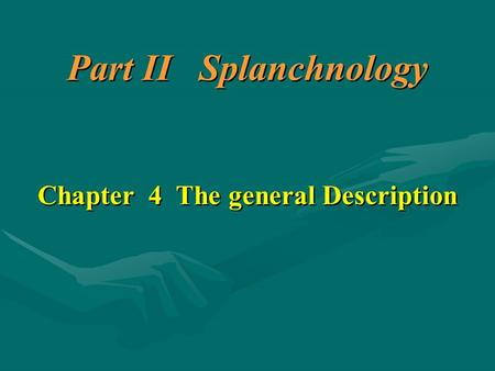 Part II Splanchnology Chapter 4 The general Description Part II Splanchnology Chapter 4 The general Description.