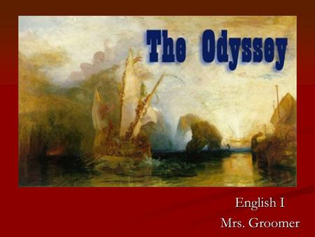 Introduction to the Odyssey English I Mrs. Groomer.