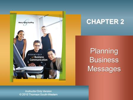 © 2010 Thomson South-Western Instructor Only Version CHAPTER 2 PlanningBusinessMessages.
