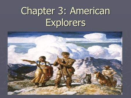 Chapter 3: American Explorers