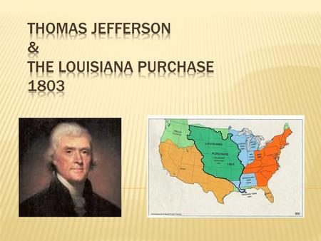  Jefferson was troubled by the Constitution because it did not mention the purchase of large lands (strict construction view of the Constitution). 