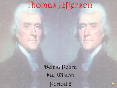 Thomas Jefferson Delma Peara Ms. Wilson Period 2.