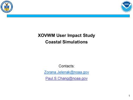 1 XOVWM User Impact Study Coastal Simulations Contacts: