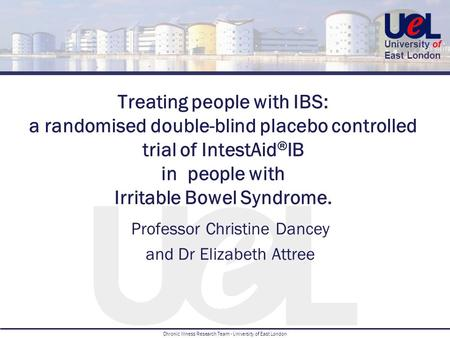 University of East London Chronic Illness Research Team - University of East London Treating people with IBS: a randomised double-blind placebo controlled.