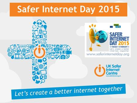Safer Internet Day 2015 Let's create a better internet together.