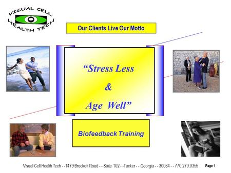"Our Clients Live Our Motto Visual Cell Health Tech - -1479 Brockett Road - - Suite 102 - -Tucker - - Georgia - - 30084 - - 770.270.0355 Page 1 ""Stress."