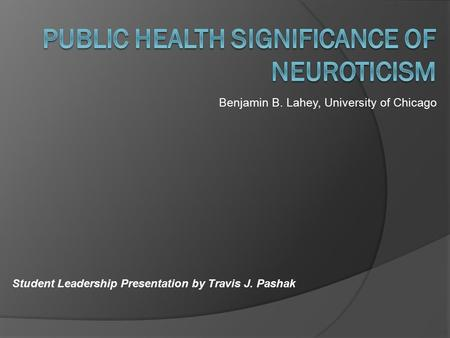 Benjamin B. Lahey, University of Chicago Student Leadership Presentation by Travis J. Pashak.