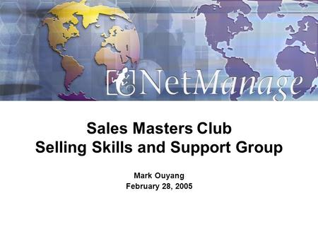 Sales Masters Club Selling Skills and Support Group Mark Ouyang February 28, 2005.