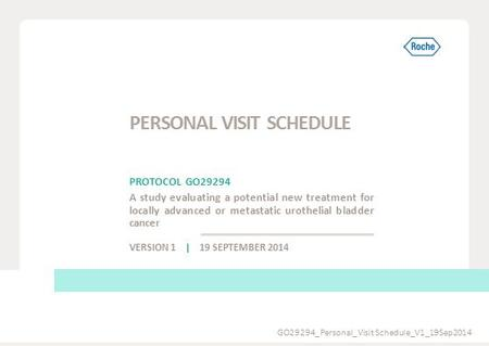 PROTOCOL GO29294 A study evaluating a potential new treatment for locally advanced or metastatic urothelial bladder cancer VERSION 1 | 19 SEPTEMBER 2014.