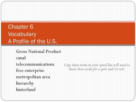 Copy these terms in your spiral. You will need to know these terms for a quiz and/or test. Chapter 6 Vocabulary A Profile of the U.S. Gross National Product.
