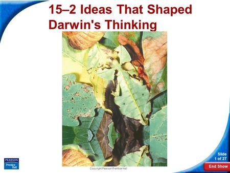 End Show Slide 1 of 27 Copyright Pearson Prentice Hall 15–2 Ideas That Shaped Darwin's Thinking.