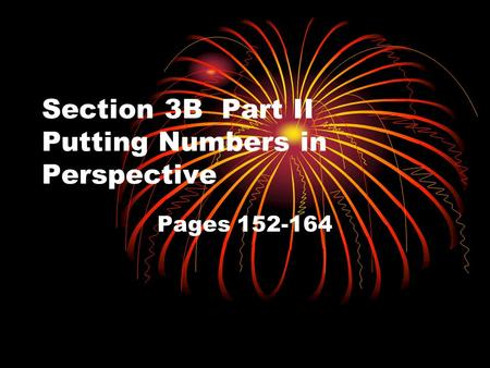 Section 3B Part II Putting Numbers in Perspective Pages 152-164.