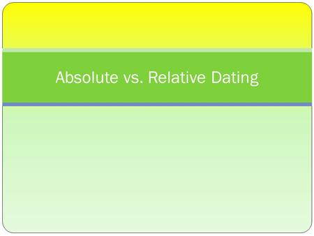 Absolute vs. Relative Dating. What is Geology? Geology is the study of the Earth's form and composition and the changes it has undergone.