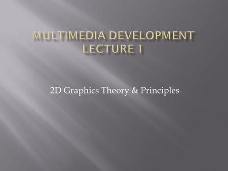 2D Graphics Theory & Principles. Single Point Smallest addressable area on screen or digital image.