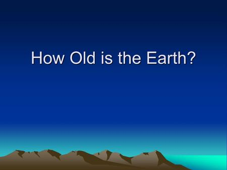 "How Old is the Earth?. Creationist time line 1 inch = 750 years 6000 years ago Creation 4000 BC Noah 4400 yrs ago 2400 world wide flood Jesus birth ""0"""