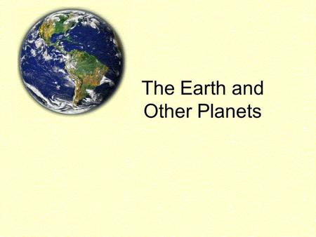 The Earth and Other Planets. Our Solar System –Sun / Terrestrial Planets / Jovian Planets –TERRESTRIAL PLANETS Mercury Venus Earth Mars The terrestrial.