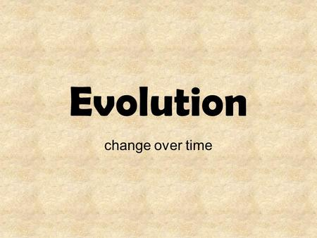 Evolution change over time What is science? What kind of questions can be answered by science? What cannot be answered by science? There are different.