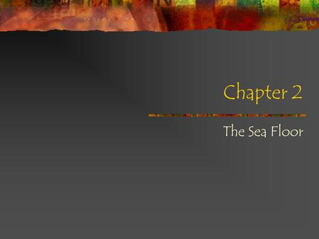 Chapter 2 The Sea Floor. The Water Planet OCEANS Cover 71% of the globe Regulate earth's climate and atmosphere.