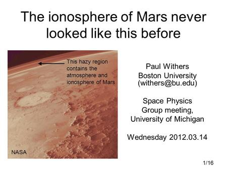 The ionosphere of Mars never looked like this before Paul Withers Boston University Space Physics Group meeting, University of Michigan.