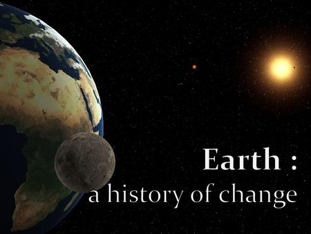 The earth is old... Over 4.6 billion years old!