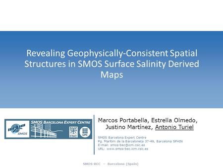 SMOS-BEC – Barcelona (Spain) Revealing Geophysically-Consistent Spatial Structures in SMOS Surface Salinity Derived Maps Marcos Portabella, Estrella Olmedo,