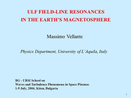 ULF FIELD-LINE RESONANCES IN THE EARTH'S MAGNETOSPHERE