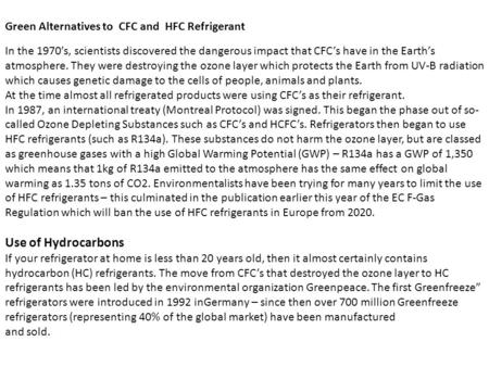 In the 1970's, scientists discovered the dangerous impact that CFC's have in the Earth's atmosphere. They were destroying the ozone layer which protects.
