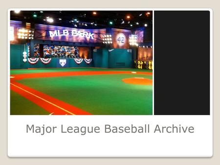 Major League Baseball Archive. MLB Archives 150,000 Hours of Legacy Material Migrated to BetaSX from older formats Dates back to the 1900's!